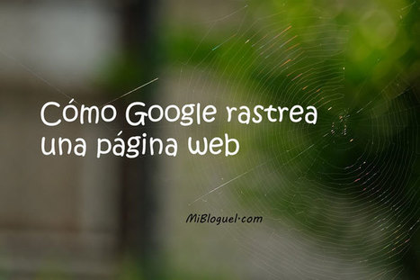 Cómo Google rastrea una página web - MiBloguel | Mundo Marquetero Digital | Scoop.it