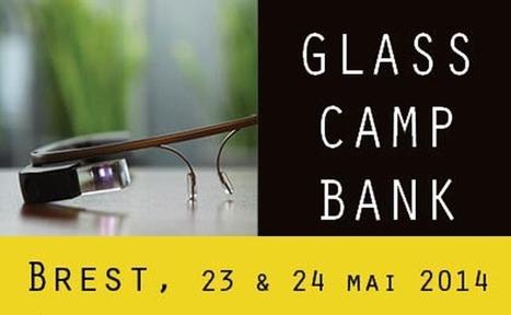 Glass Camp Bank, le premier hackathon breton sur les Google Glass | La révolution numérique - Digital Revolution | Scoop.it