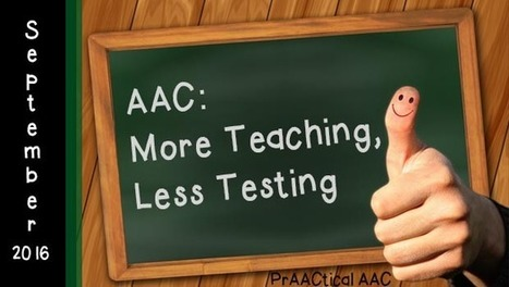 AAC: More Teaching, Less Testing | AAC: Augmentative and Alternative Communication | Scoop.it
