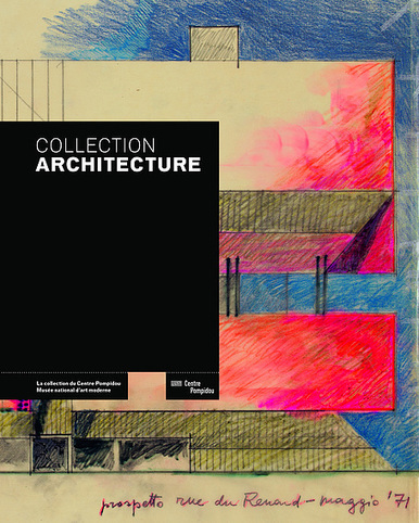 Collection architecture : la collection du Centre Pompidou Musée national d'art moderne / Olivier Cinqualbre, Centre Pompidou, 2016 | Bibliothèque de l'Ecole des Ponts ParisTech | Scoop.it