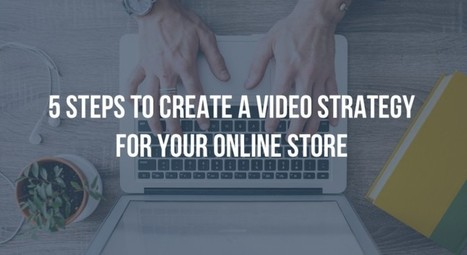 5 steps to create a video strategy for your online store | Video Marketing & Content | Scoop.it