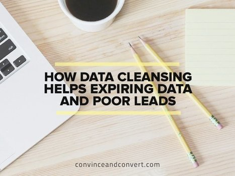 How Data Cleansing Helps Expiring Data and Poor Leads | Digital Marketing | Scoop.it