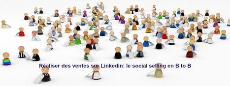 Social Selling sur Linkedin et Communication B to B: un must have - Jacques Tang | Entrepreneurs du Web | Scoop.it