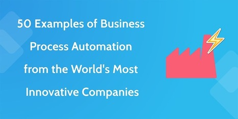 50 Examples of Business Process Automation from the World's Most... | Business and Marketing | Scoop.it