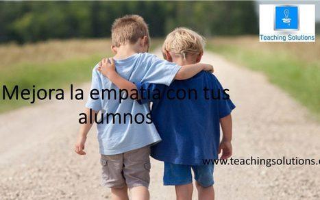 Cómo desarrollar la empatía en el aula  | Teaching Solutions | Educacion, ecologia y TIC | Scoop.it