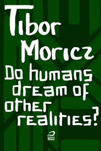 Do Humans Dream of Other Realities? - Tibor moricz | Ficção científica literária | Scoop.it