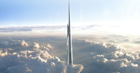 Kingdom Tower in Saudi Arabia Will Soon Be the World's Tallest Building | Life @ Work | Scoop.it
