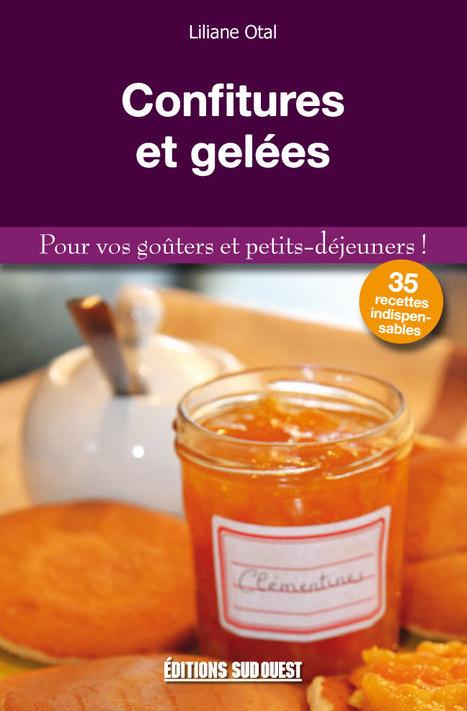 CONFITURES ET GELÉES, Pour vos goûters et petits-déjeuners, par Liliane OTAL, 64 pages couleur, 11 x 17 cm, broché, 3,95 € | Editions Sud Ouest | Scoop.it