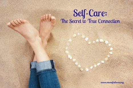 Self-Care: The Secret to True Connection | Mental Health & Emotional Wellness | Scoop.it