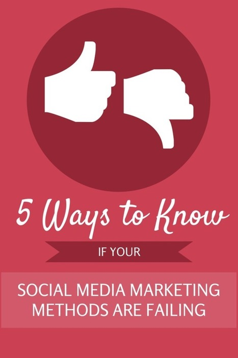 5 Ways to Know if Your Social Media Marketing Methods are Failing | Online tips & social media nieuws | Scoop.it