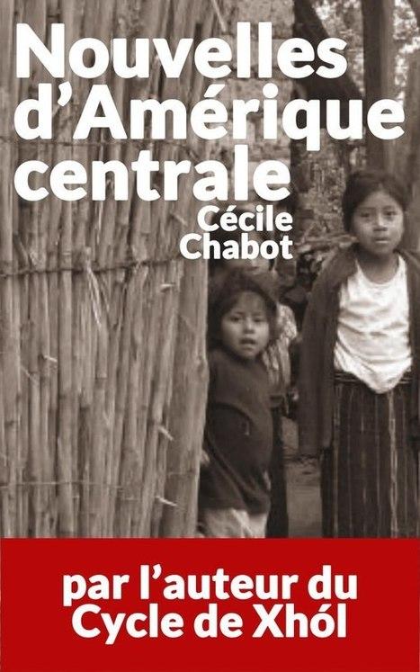 Livre | Nouvelles d'Amérique Centrale - Cécile Chabot | Nouvelles d'Amérique centrale | Scoop.it