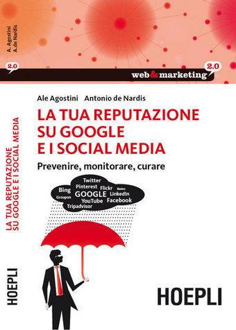 La tua reputazione su Google ei social media - Key4biz | Social Media (network, technology, blog, community, virtual reality, etc...) | Scoop.it