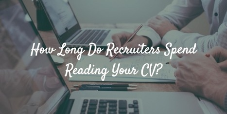 How Long Do Recruiters Spend Reading Your CV? | Career Development, Personal Branding & Job Hunting | Scoop.it