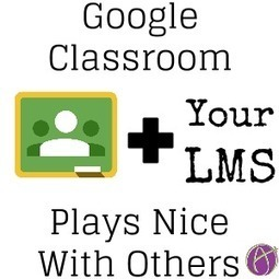 Using Google Classroom with an LMS | Edtech PK-12 | Scoop.it