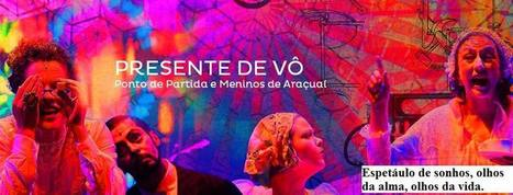 Presente de Vô: espetáculo de sonhos, os olhos da alma   Engenho Network   Scoop.it