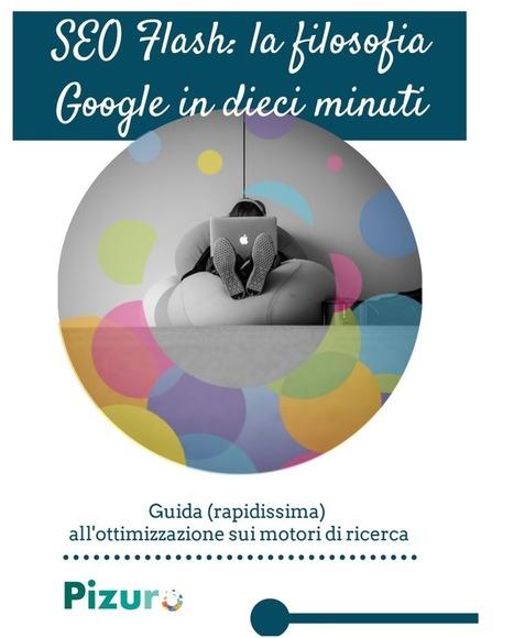 Ebook - SEO flash: la filosofia Google in 10 minuti - Scarica gratis! | Web marketing | Scoop.it