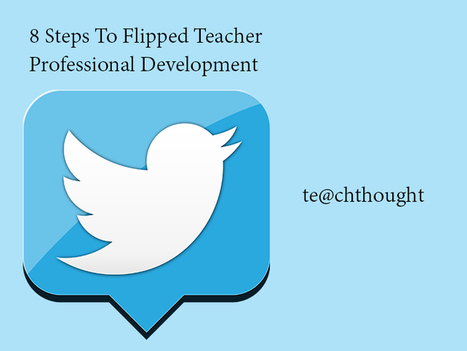 8 Steps To Flipped Teacher Professional Development | Alternative Professional Development | Scoop.it