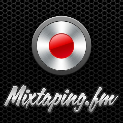 Join Mixtaping.fm, Rediscover a Lost Art | Social on the GO!!! | Scoop.it