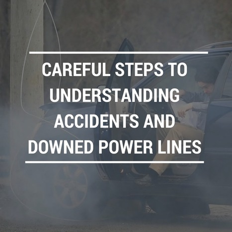 CAREFUL STEPS TO UNDERSTANDING ACCIDENTS AND DOWNED POWER LINES | Personal Injury Attorney News Nation | Scoop.it