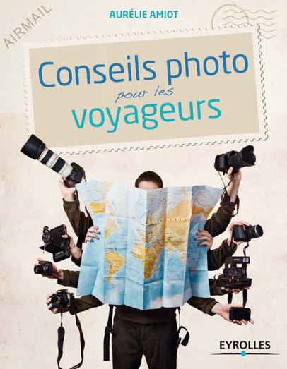 Conseils photo pour les voyageurs d'Aurélie Amiot | Livres photo | Scoop.it