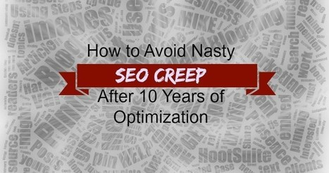 How to Avoid Nasty #SEO Creep After 10 Years of Optimization by @stoneyd | Content Strategy |Brand Development |Organic SEO | Scoop.it
