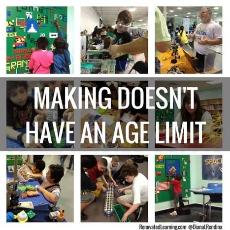 Making Doesn't Have An Age Limit - Renovated Learning @DianaLRendina | Libraries and education futures | Scoop.it