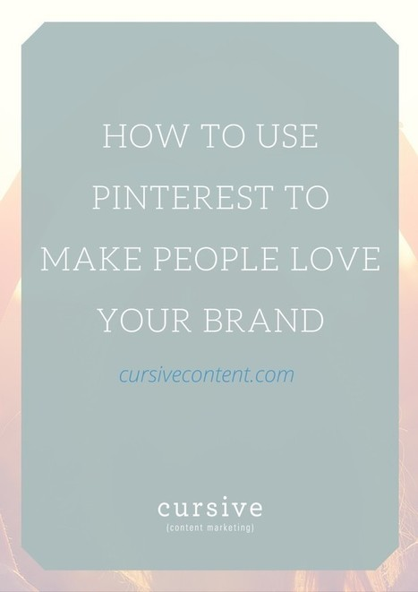How to Use Pinterest to Make People Love Your Brand | SOCIAL MEDIA | Scoop.it
