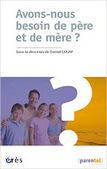 Daniel Coum (dir.) : Avons-nous besoin de père et de mère ?   Nouvelles Psy   Scoop.it