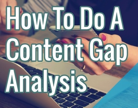 How To Do A Content Gap Analysis | Engagement & Content Marketing | Scoop.it