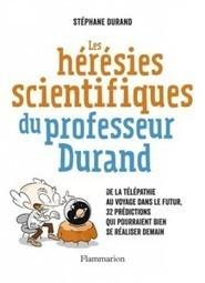 Les hérésies scientifiques du Professeur Durand, sciences… et humour ! - L'Elephant la revue | L'éléphant - La revue | Scoop.it