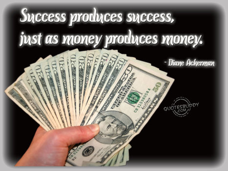 Success produces Money....... | TheBottomlineNow | Scoop.it