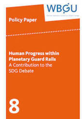 Human Progress within Planetary Guardrails: a Contribution to the SDG Debate  WBGU: Policy Paper 8 2014   Development, agriculture, hunger, malnutrition   Scoop.it