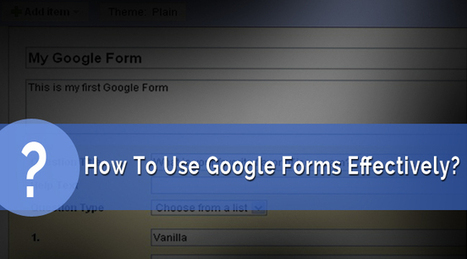 How To Use Google Forms Effectively to Create Your Custom Forms? | Online Marketing Tools and Tips | Scoop.it