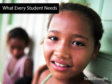 What Every Student Needs - TeachThought | Organización y Futuro | Scoop.it