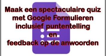 Edu-Curator: Maak een quiz met Google Formulieren inclusief puntentelling en feedback op de antwoorden | Edu-Curator | Scoop.it
