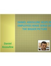 Daniel Assouline Helps his Employees Make Sense of the Bigger Picture | Daniel Assouline | Scoop.it