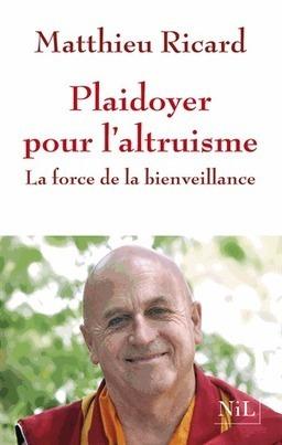 Plaidoyer pour l'altruisme. La force de la bienveillance - Matthieu Ricard | pratiques educatives bienveillantes | Scoop.it