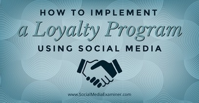 How to Implement a Loyalty Program Using Social Media | | Social Media Bites! | Scoop.it