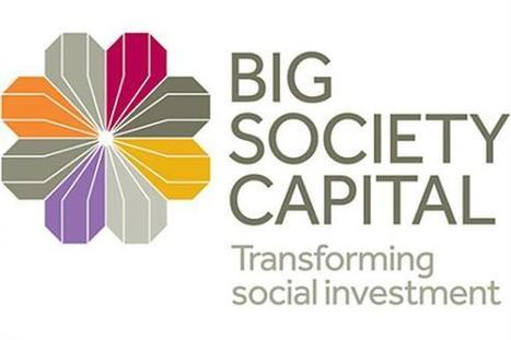 Social investment sector worth more than £1.5bn, says Big Society Capital report | Impact Investing and Inclusive Business | Scoop.it