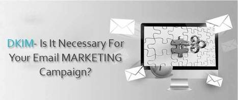 DKIM- Is It Necessary For Your Email Marketing Campaign? | best email marketing Tips | Scoop.it