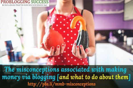 Make money blogging: Misconceptions and fixes | Problogging Tips | Scoop.it