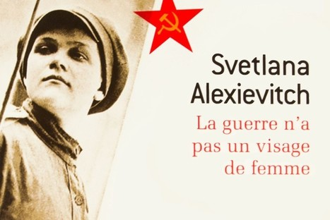 Svetlana Alexievitch : War's Unwomanly Face – APATRIDE | Fabulous Feminism | Scoop.it