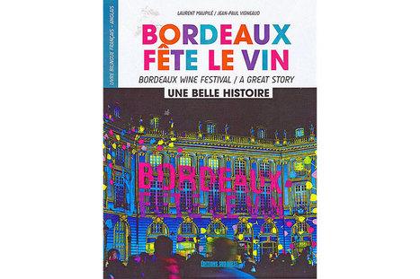 Bordeaux Fête le vin c'est aussi une histoire ! | Bordeaux Gazette | Scoop.it