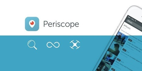 Periscope is adding search and save features along with the ability to stream from a drone | Multimedia Journalism | Scoop.it