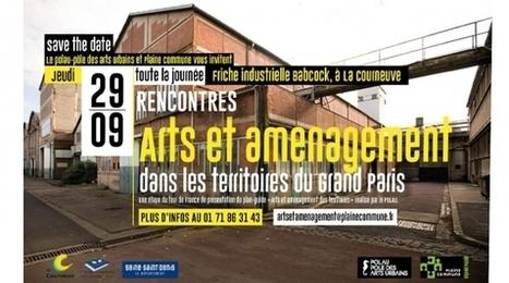 Rencontres Arts et Aménagement Grand Paris | Pôle des arts urbains - Jeudi 29 septembre à partir de 9h | Créativité et territoires | Scoop.it