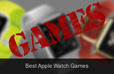 Best Apple Watch Games: Kill Your Time With Fun | All Things iPhone, iPad and Apple | Scoop.it