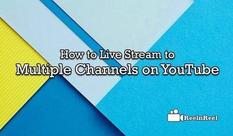 How to Live Stream to Multiple Channels on YouTube | Online Media Marketing | Scoop.it
