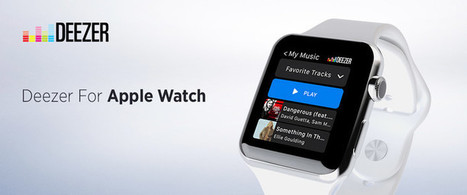 Deezer music streaming app now optimized for Apple Watch | MUSIC:ENTER | Scoop.it