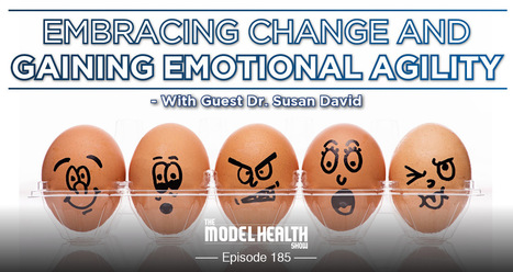 Embracing Change And Gaining Emotional Agility - With Dr. Susan David | Emotional and Social Intelligence | Scoop.it