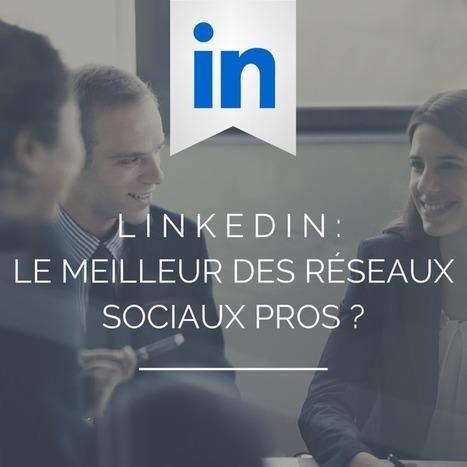 LinkedIn : le meilleur des réseaux sociaux professionnels ? | Internet world | Scoop.it